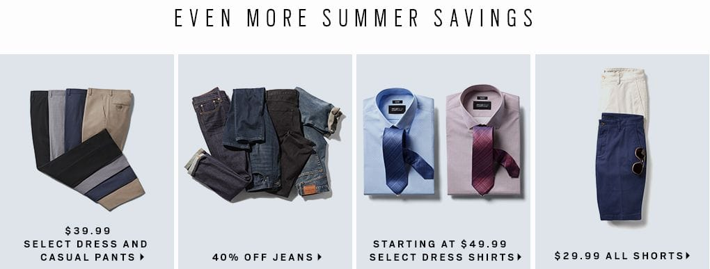 2ca519d020dc46 Even More Summer Savings.  39.99 Select Dress and Casual Pants. 40% Off  jeans