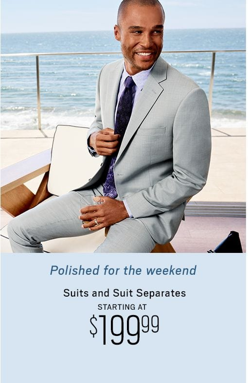 3844edacd1e Polished for the weekend. Suits and Separates starting at  199.99