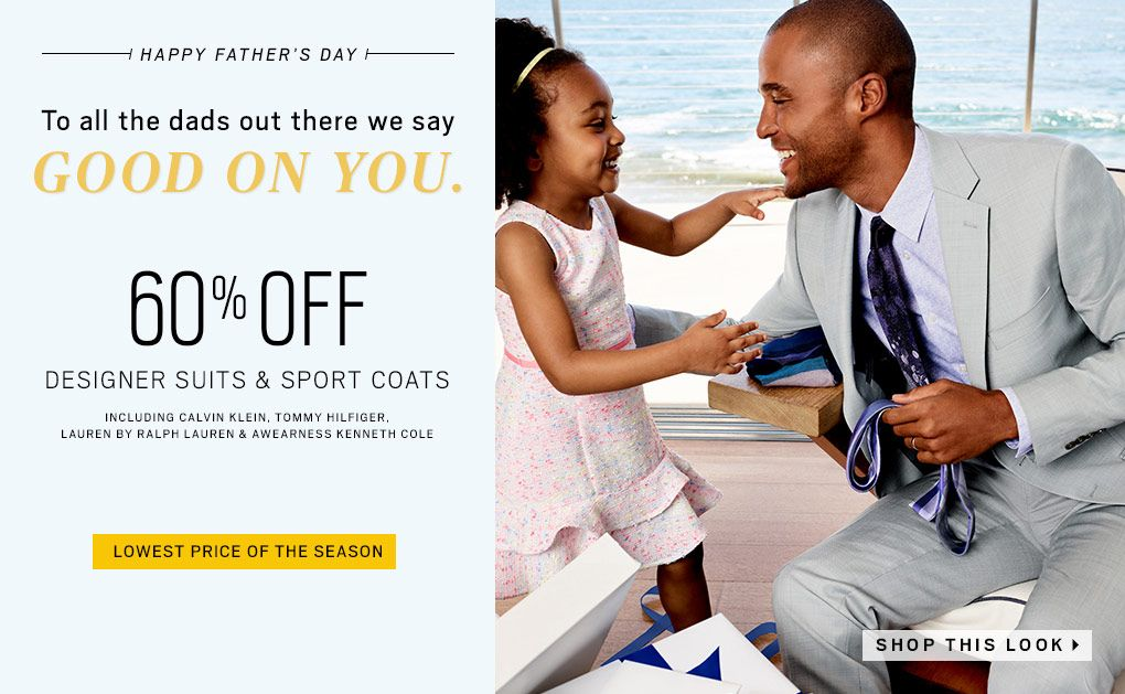 2076faac304 Happy Fathers Day. To All the dads out there we say Good on You. SHOP SUITS  SHOP SPORT COATS ...