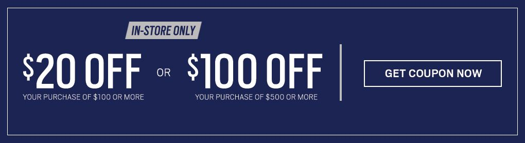 40e6c2f8b5b0 In-Store Only $20 OFF Your Purchase of $100 Dollars or $100 OFF Your  Purchase
